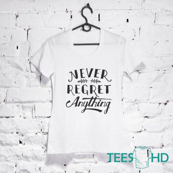 never-regret-anything-never-regret-Shirt-Inspirational-Shirt-Motivational-tshirt-Never-Regret-top-Inspirational-t-shirt-Motivational-3